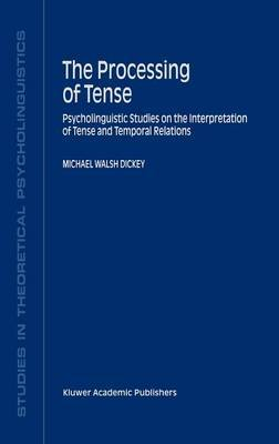 The Processing of Tense: Psycholinguistic Studies on the Interpretation of Tense and Temporal Relations