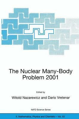 The Nuclear Many-Body Problem: Proceedings of the NATO Advanced Research Workshop, Brijuni, Pula, Croatia, 2-5 June 2001