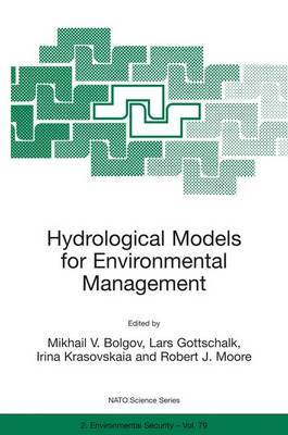 Hydrological Models for Environmental Management: Proceedings of the NATO Advanced Research Workshop on Stochastic Models of Hydrological Processes and Their Applications in Problems of Environmental Preservation, Held in Moscow, Russia, from 23 to 27 Nov