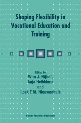 Shaping Flexibility in Vocational Education and Training: Institutional, Curricular and Professional Conditions
