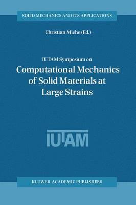 IUTAM Symposium on Computational Mechanics of Solid Materials at Large Strains: Proceedings of the IUTAM Symposium held in Stuttgart, Germany, 20-24 August 2001