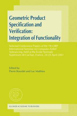 Geometric Product Specification and Verification: Integration of Functionality: Selected Conference Papers of the 7th CIRP International Seminar on Computer-Aided Tolerancing, held at the Ecole Normale Superieure de Cachan, France, 24-25 April 2001