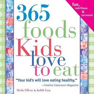 365 Foods Kids Love to Eat: Fun, Nutritious & Kid-Tested!
