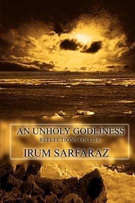 An Unholy Godliness: Reflections on Life