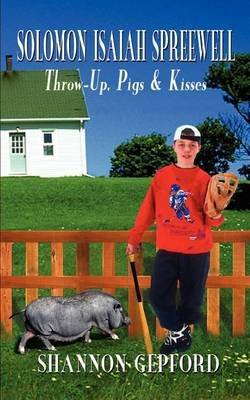 Solomon Isaiah Spreewell: Throw-up, Pigs & Kisses