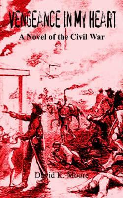 Vengeance in My Heart: A Novel of the Civil War