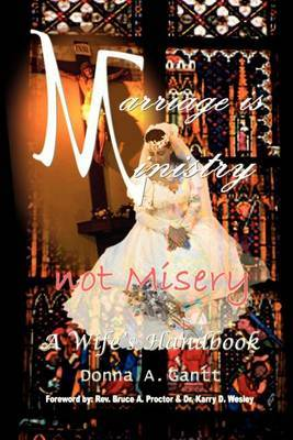 Marriage is Ministry-not Misery: A Wife's Handbook