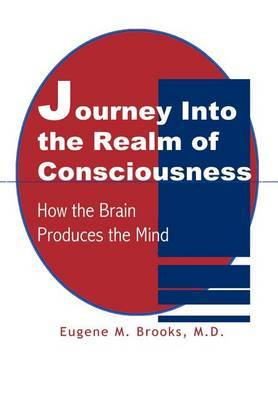 Journey into the Realm of Consciousness: How the Brain Produces the Mind