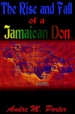The Rise and Fall of a Jamaican Don