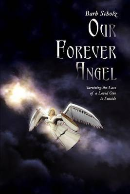 Our Forever Angel: Surviving the Loss of a Loved One to Suicide