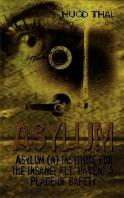 Asylum: Asylum (n) Institute for the Insane; Alt. Haven, a Place of Safety