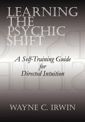 Learning the Psychic Shift: A Self-training Guide for Directed Intuition