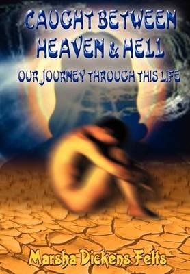 Caught Between Heaven and Hell: Our Journey Through This Life