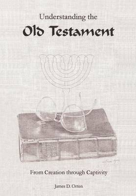 Understanding the Old Testament: from Creation through Captivity