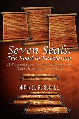 Seven Seals: The Road to Revelation: a Personal Quest to Underst Anding End Times According to Scripture