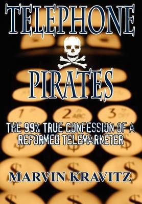 Telephone Pirates: The 99% True Confession of a Reformed Telemarketer