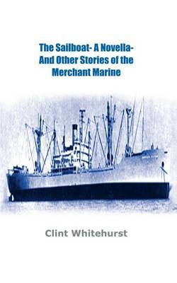 The Sailboat -a Novella- and Other Stories of the Merchant Marine