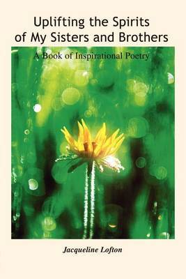Uplifting the Spirits of My Sisters and Brothers: A Book of Inspirational Poetry