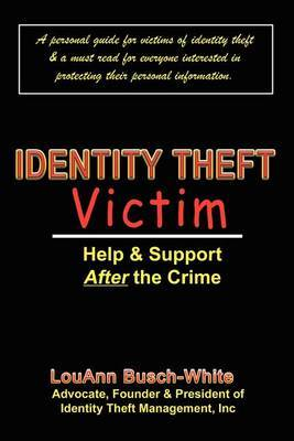 Identity Theft Victim: Help & Support After the Crime: Agony & Answers... Trauma to Triumph