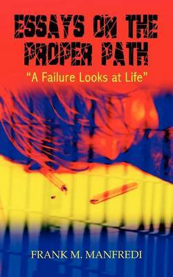 Essays on the Proper Path: A Failure Looks at Life