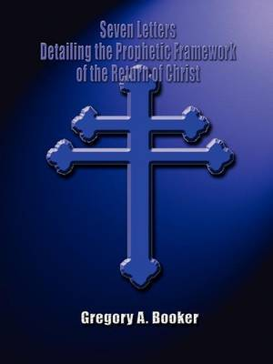 Seven Letters Detailing the Prophetic Framework of the Return of Christ