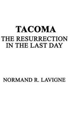 Tacoma: The Resurrection in the Last Day