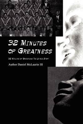 32 Minutes of Greatness: 32 Minutes of Greatness the Untold Story