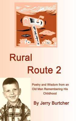 Rural Route 2: Poetry and Wisdom from an Old Man Remembering His Childhood