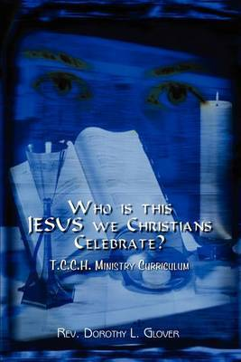 Who is This Jesus We Christians Celebrate?: T.C.C.H. Ministry Curriculum