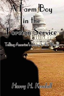 A Farm Boy in the Foreign Service: Telling America's Story to the World