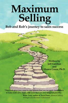 Maximum Selling: Bob and Rob's Journey to Sales Success