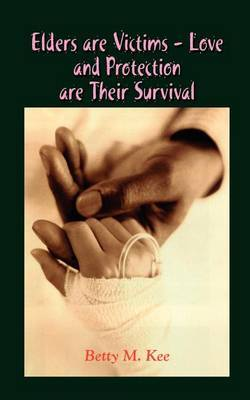 Elders are Victims - Love and Protection are Their Survival