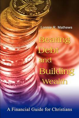 Beating Debt and Building Wealth: A Financial Guide for Christians