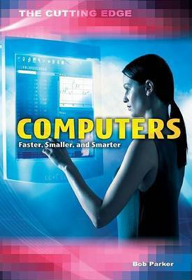 Computers: Faster, Smaller, and Smarter
