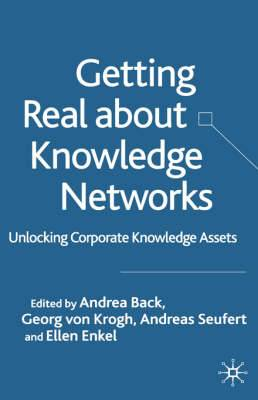 Getting Real About Knowledge Networks: Unlocking Corporate Knowledge Assets
