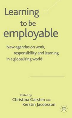Learning to be Employable: New Agendas on Work, Responsibility and Learning in a Globalizing World