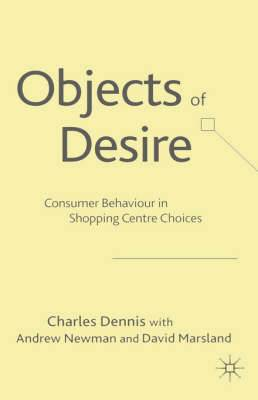 Objects of Desire: Consumer Behaviour in Shopping Centre Choices