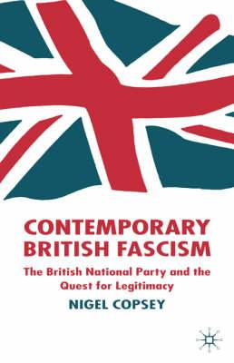 Contemporary British Fascism: The British National Party and the Quest for Legitimacy