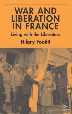 War and Liberation in France: Living with the Liberators: 2004