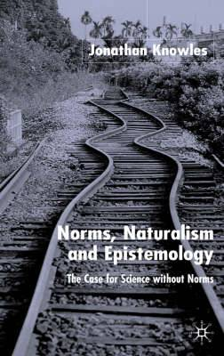 Norms, Naturalism and Epistemology: The Case for Science without Norms