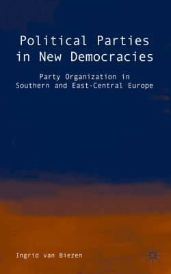 Political Parties in New Democracies: Party Organization in Southern and East-Central Europe