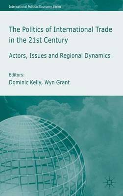 The Politics of International Trade in the 21st Century: Actors,Issues and Regional Dynamics: 2005