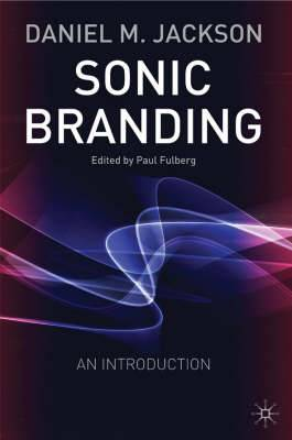 Sonic Branding: An Essential Guide to the Art and Science of Sonic Branding