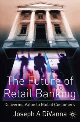 The Future of Retail Banking: Delivering Value to Global Customers
