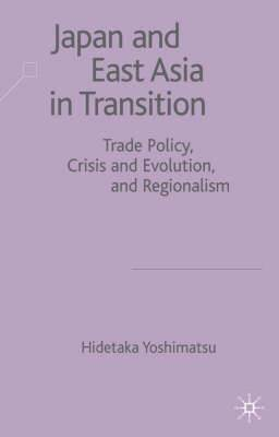 Japan and East Asia in Transition: Trade Policy, Crisis and Evolution and Regionalism