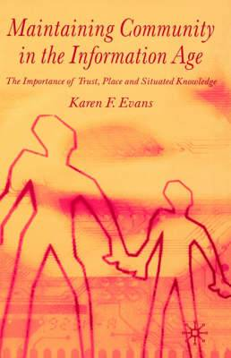Maintaining Community in the Information Age: The Importance of Trust, Place and Situated Knowledge