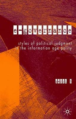 e-Governance: Styles of Political Judgment in the Information Age Polity