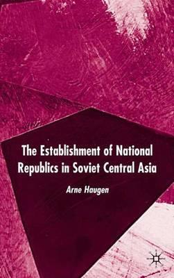The Establishment of National Republics in Soviet Central Asia