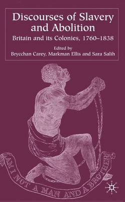 Discourses of Slavery and Abolition: Britain and Its Colonies, 1760-1838