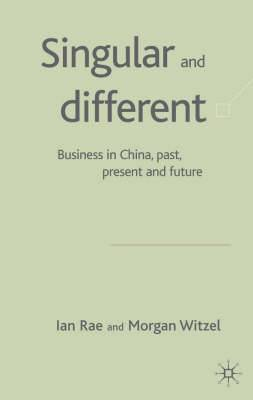 Singular and Different: Business in China, Past, Present and Future